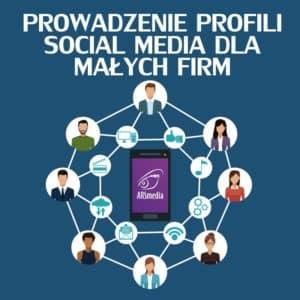 prowadzenie profili social media dla małych firm
